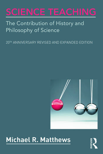 Science Teaching The Contribution of History and Philosophy of Science, 20th Anniversary Revised and Expanded Edition book cover