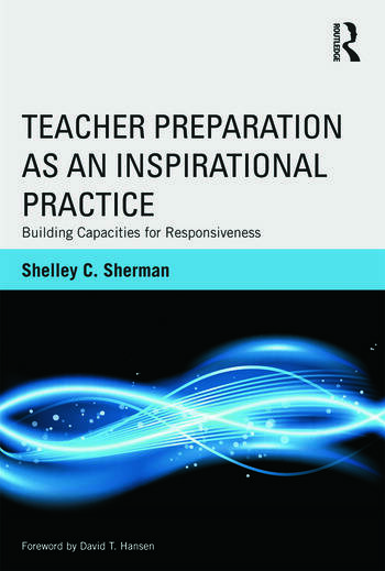 Teacher Preparation as an Inspirational Practice Building Capacities for Responsiveness book cover