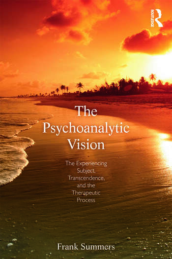 The Psychoanalytic Vision The Experiencing Subject, Transcendence, and the Therapeutic Process book cover