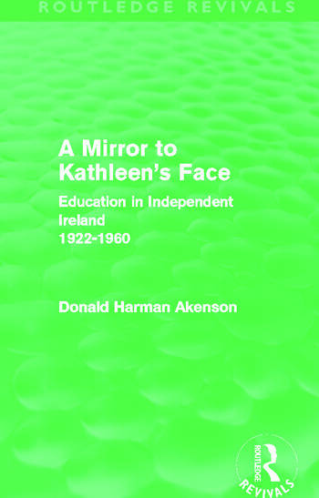 A Mirror to Kathleen's Face (Routledge Revivals) Education in Independent Ireland 1922-60 book cover