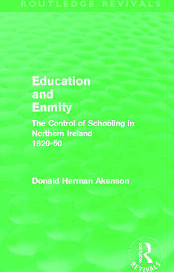 Education and Enmity (Routledge Revivals) The Control of Schooliing in Northern Ireland 1920-50 book cover