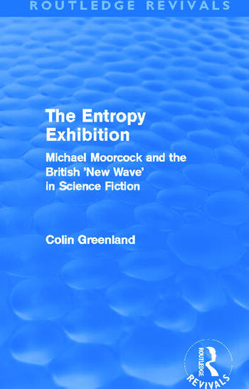 Entropy Exhibition (Routledge Revivals) Michael Moorcock and the British 'New Wave' in Science Fiction book cover