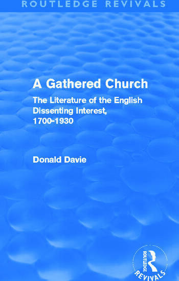 A Gathered Church (Routledge Revivals) The Literature of the English Dissenting Interest, 1700-1930 book cover