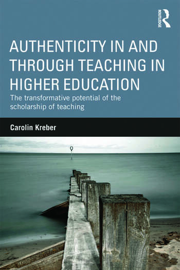Authenticity in and through Teaching in Higher Education The transformative potential of the scholarship of teaching book cover