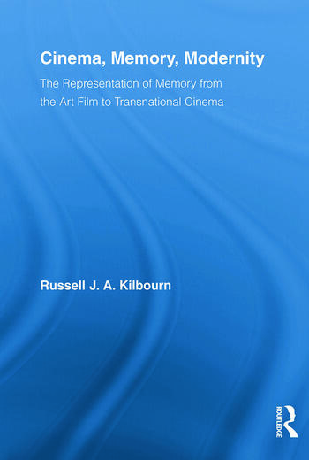 Cinema, Memory, Modernity The Representation of Memory from the Art Film to Transnational Cinema book cover