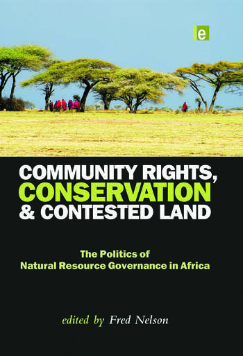 Community Rights, Conservation and Contested Land The Politics of Natural Resource Governance in Africa book cover