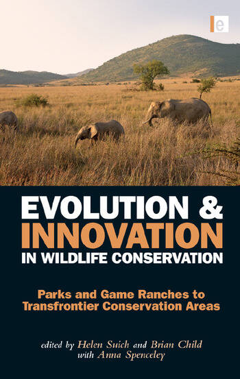 Evolution and Innovation in Wildlife Conservation Parks and Game Ranches to Transfrontier Conservation Areas book cover