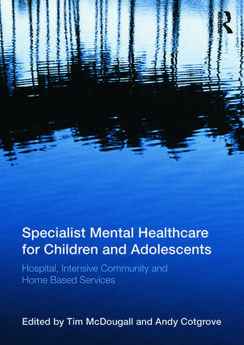 Specialist Mental Healthcare for Children and Adolescents Hospital, Intensive Community and Home Based Services book cover