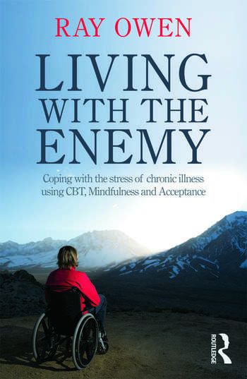 Living with the Enemy Coping with the stress of chronic illness using CBT, mindfulness and acceptance book cover