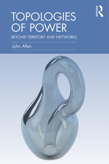 Topologies of Power Beyond territory and networks book cover