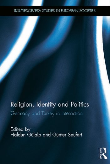 Religion, Identity and Politics Germany and Turkey in Interaction book cover