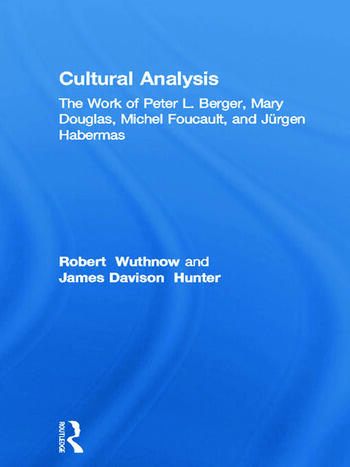 Cultural Analysis The Work of Peter L. Berger, Mary Douglas, Michel Foucault, and Jürgen Habermas book cover
