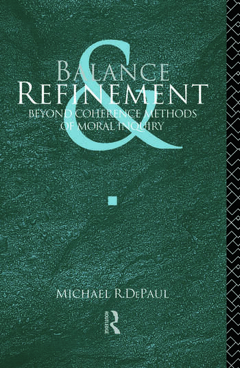 Balance and Refinement Beyond Coherence Methods of Moral Inquiry book cover