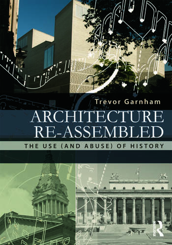 Architecture Re-assembled The Use (and Abuse) of History book cover