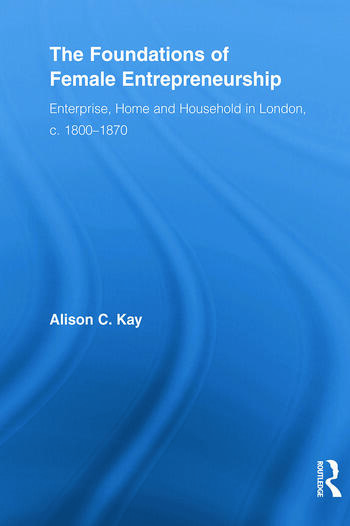 The Foundations of Female Entrepreneurship Enterprise, Home and Household in London, c. 1800-1870 book cover