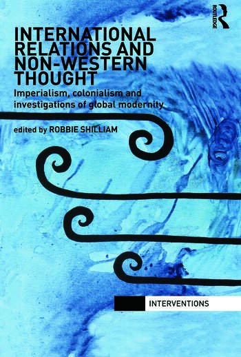 International Relations and Non-Western Thought Imperialism, Colonialism and Investigations of Global Modernity book cover