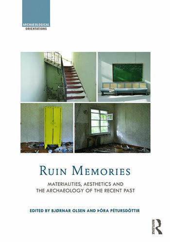 Ruin Memories Materialities, Aesthetics and the Archaeology of the Recent Past book cover
