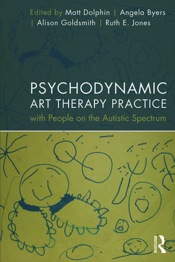 Psychodynamic Art Therapy Practice with People on the Autistic Spectrum book cover