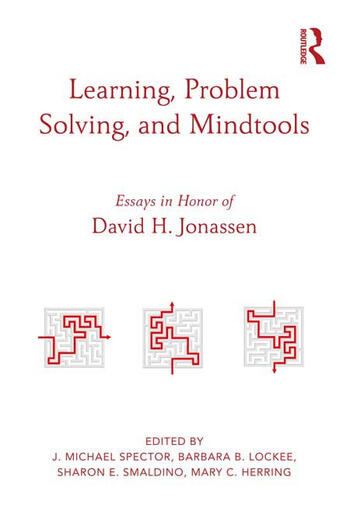 Learning, Problem Solving, and Mindtools Essays in Honor of David H. Jonassen book cover