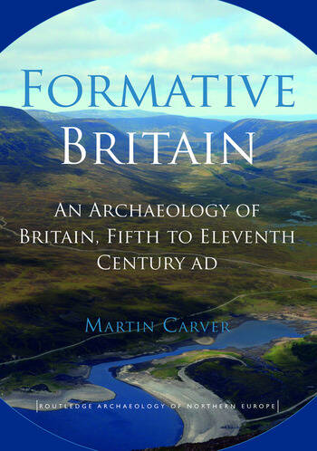 Formative Britain An Archaeology of Britain, Fifth to Eleventh Century AD book cover
