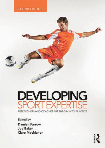 Developing Sport Expertise Researchers and Coaches Put Theory into Practice, second edition book cover