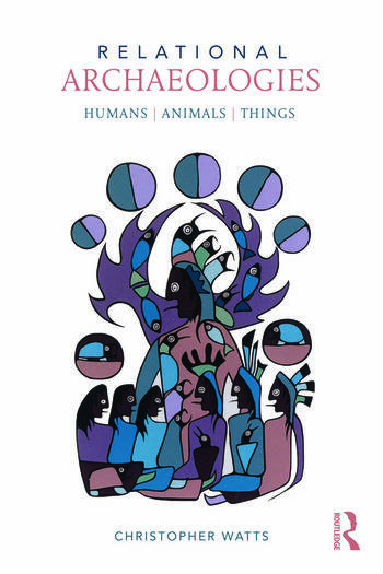 Relational Archaeologies Humans, Animals, Things book cover