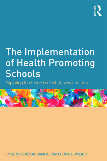 The Implementation of Health Promoting Schools Exploring the theories of what, why and how book cover