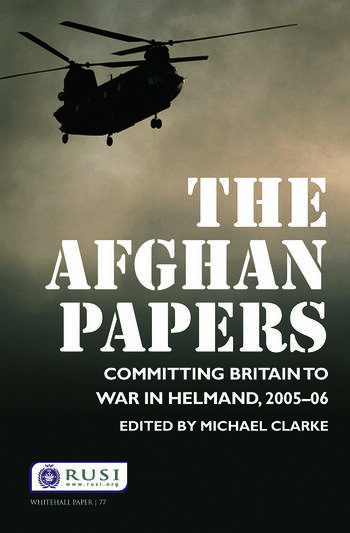 The Afghan Papers Committing Britain to War in Helmand, 2005–06 book cover