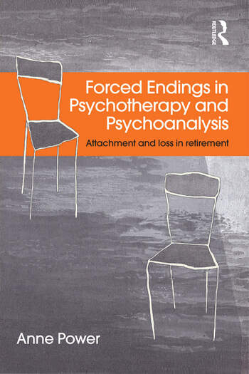 Forced Endings in Psychotherapy and Psychoanalysis Attachment and loss in retirement book cover