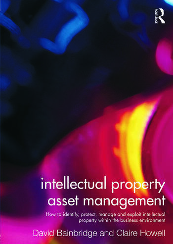 Intellectual Property Asset Management How to identify, protect, manage and exploit intellectual property within the business environment book cover