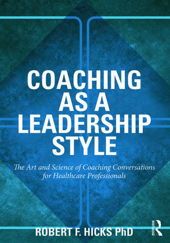 Coaching as a Leadership Style The Art and Science of Coaching Conversations for Healthcare Professionals book cover