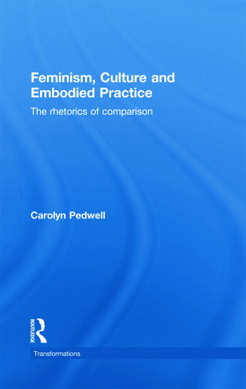 Feminism, Culture and Embodied Practice The Rhetorics of Comparison book cover