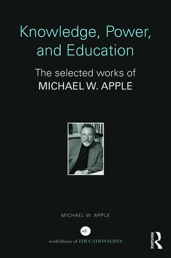 Knowledge, Power, and Education The Selected Works of Michael W. Apple book cover