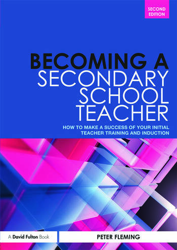 Becoming a Secondary School Teacher How to Make a Success of your Initial Teacher Training and Induction book cover
