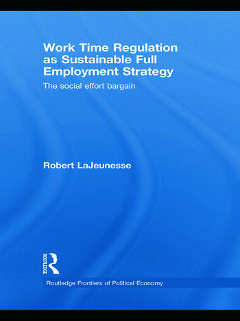 Work Time Regulation as Sustainable Full Employment Strategy The Social Effort Bargain book cover