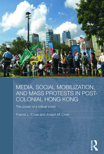 Media, Social Mobilisation and Mass Protests in Post-colonial Hong Kong The Power of a Critical Event book cover