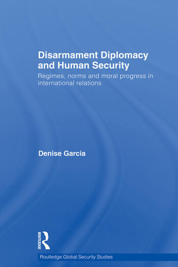 Disarmament Diplomacy and Human Security Regimes, Norms and Moral Progress in International Relations book cover