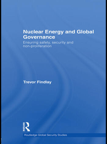 Nuclear Energy and Global Governance Ensuring Safety, Security and Non-proliferation book cover