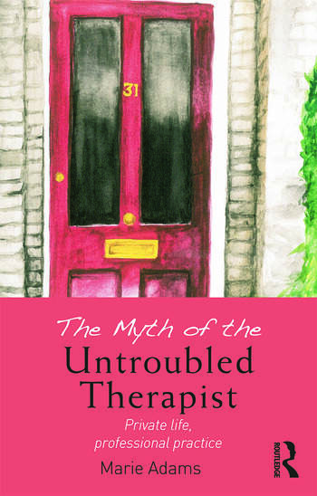 The Myth of the Untroubled Therapist Private life, professional practice book cover