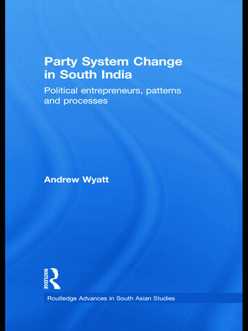 Party System Change in South India Political Entrepreneurs, Patterns and Processes book cover