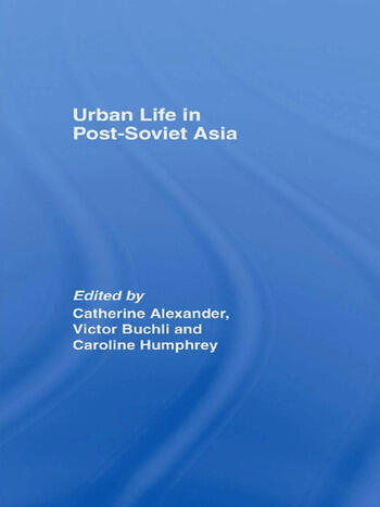 Urban Life in Post-Soviet Asia book cover