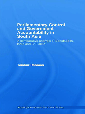 Parliamentary Control and Government Accountability in South Asia A Comparative Analysis of Bangladesh, India and Sri Lanka book cover