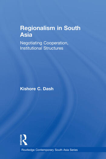 Regionalism in South Asia Negotiating Cooperation, Institutional Structures book cover