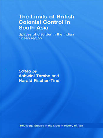 The Limits of British Colonial Control in South Asia Spaces of Disorder in the Indian Ocean Region book cover