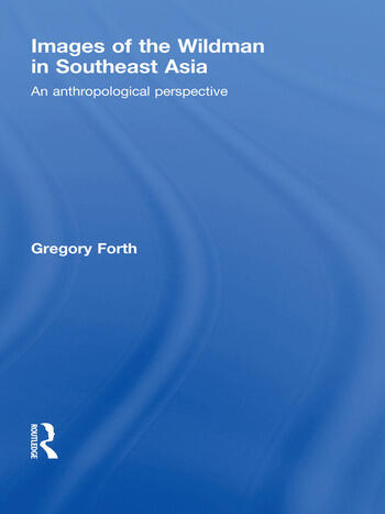 Images of the Wildman in Southeast Asia An Anthropological Perspective book cover
