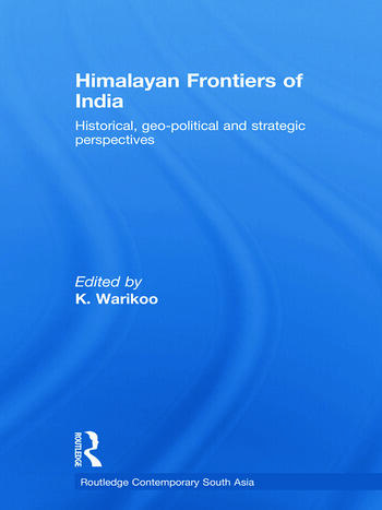 Himalayan Frontiers of India Historical, Geo-Political and Strategic Perspectives book cover