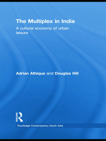 The Multiplex in India A Cultural Economy of Urban Leisure book cover