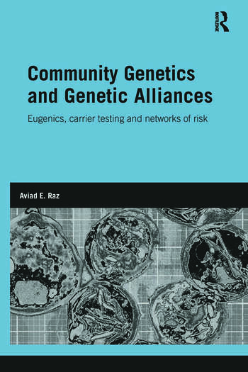 Community Genetics and Genetic Alliances Eugenics, Carrier Testing, and Networks of Risk book cover