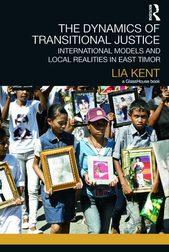 The Dynamics of Transitional Justice: International Models and Local Realities in East Timor book cover