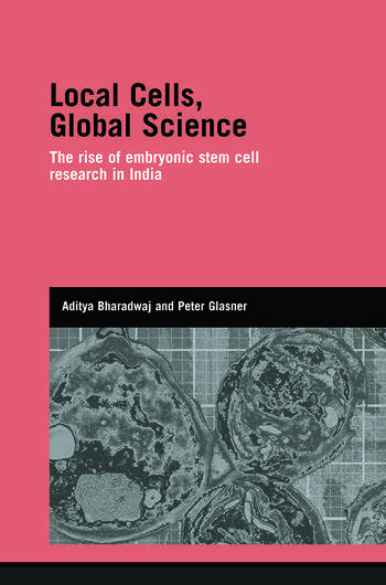 Local Cells, Global Science The Rise of Embryonic Stem Cell Research in India book cover